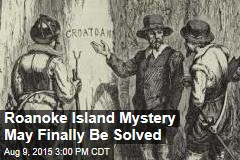 Roanoke Island Mystery May Finally Be Solved