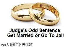 Judge's Odd Sentence: Get Married or Go To Jail