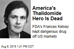 America's Thalidomide Hero Is Dead