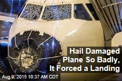 Hail Damaged Plane So Badly, It Forced a Landing