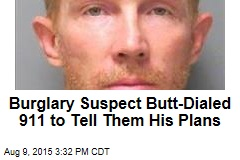Burglary Suspect Butt-Dialed 911 to Tell Them His Plans
