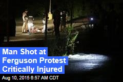 Man Shot at Ferguson Protest Critically Injured