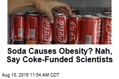 Soda Causes Obesity? Nah, Say Coke-Funded Scientists