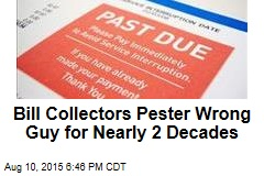 Bill Collectors Pester Wrong Guy for Nearly 2 Decades