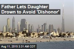 Father Lets Daughter Drown to Avoid 'Dishonor'