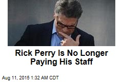 Rick Perry Is No Longer Paying His Staff