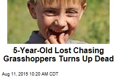 5-Year-Old Lost Chasing Grasshoppers Turns Up Dead