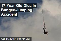 17-Year-Old Dies in Bungee-Jumping Accident