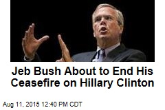 Jeb Bush About to End His Ceasefire on Hillary Clinton