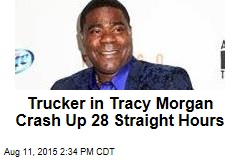 Trucker in Tracy Morgan Crash Up 28 Straight Hours