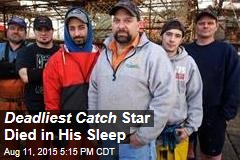 Deadliest Catch Star Died in His Sleep