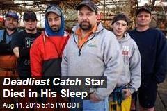 Deadliest Catch Star Died in His Sleep