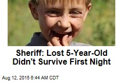 Sheriff: Lost 5-Year-Old Didn't Survive First Night