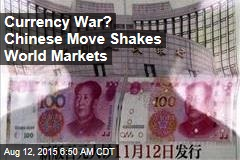 Currency War? Chinese Move Shakes World Markets