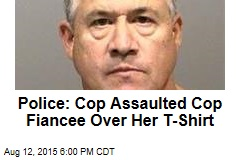 Police: Cop Assaulted Cop Fiancee Over Her T-Shirt