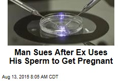 Man Suing After Ex Uses His Sperm to Get Pregnant