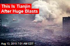 This Is Tianjin After Huge Blast