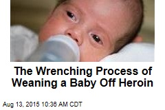 The Wrenching Process of Weaning a Baby Off Heroin