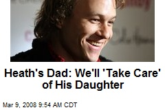 Heath's Dad: We'll 'Take Care' of His Daughter