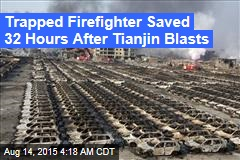 Trapped Firefighter Saved 32 Hours After Tianjin Blasts