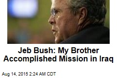 Jeb Bush: My Brother Accomplished Mission in Iraq