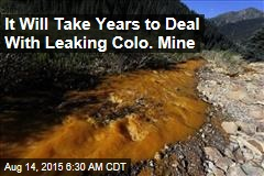It Will Take Years to Deal With Leaking Colo. Mine