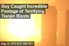 Guy Caught Incredible Footage of Terrifying Tianjin Blasts