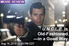 U.N.C.L.E. Is Old-Fashioned —in a Good Way