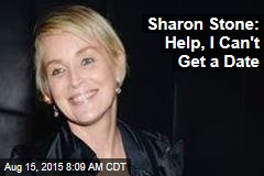 Sharon Stone: Help, I Can't Get a Date