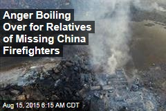 Anger Boiling Over for Relatives of Missing China Firefighters