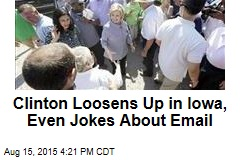 Clinton Loosens Up in Iowa, Even Jokes About Email
