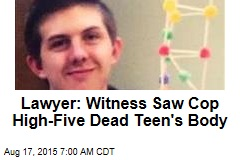 Lawyer: Witness Saw Cop High-Five Teen's Body