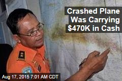 Crashed Plane Was Carrying $470K in Cash