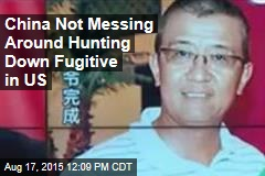 China Not Messing Around Hunting Down Fugitive in US