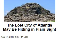The Lost City of Atlantis May Be Hiding in Plain Sight