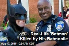 Real-Life 'Batman' Killed by His Batmobile
