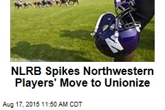 NLRB Spikes Northwestern Players' Move to Unionize