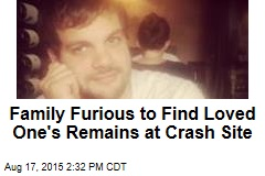 Family Furious to Find Loved One's Remains at Crash Site