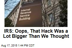 IRS: Oops, That Hack Was a Lot Bigger Than We Thought