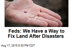 Feds: We Have a Plan to Fix Land After Disasters