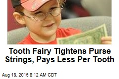 Tooth Fairy Tightens Purse Strings, Pays Less Per Tooth