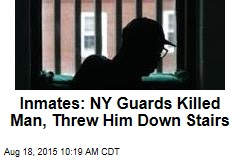 Inmates: NY Guards Killed Man, Threw Him Down Stairs