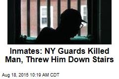 Inmates: NY Guards Killed Man, Threw Him Down Stairs
