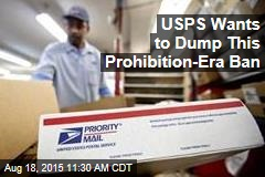USPS Wants to Dump This Prohibition-Era Ban