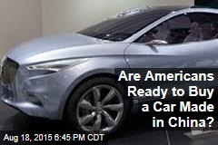 Are Americans Ready to Buy a Car Made in China?