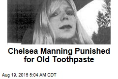 Chelsea Manning Punished for Old Toothpaste