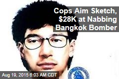 Cops Aim Sketch, $28K at Nabbing Bangkok Bomber
