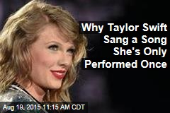 Why Taylor Swift Sang a Song She's Only Performed Once
