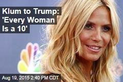 Klum to Trump: 'Every Woman Is a 10'