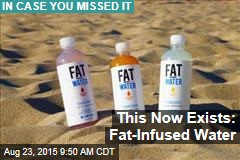 'Fat' Water May Come to a Health Store Near You